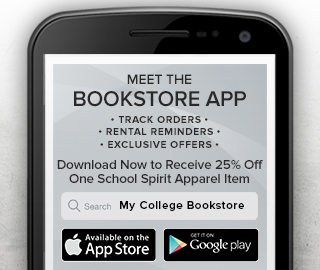 Picture of smartphone. Meet the Bookstore App. Track orders, rental reminders, exclusive offers. Download Now to Receive 25 percent Off One School Spirit Apparel Item. Click to download now.